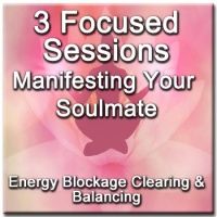3 Focused Sessions for Manifesting Your Soulmate - Distance Energy Blockage Clearing & Balancing