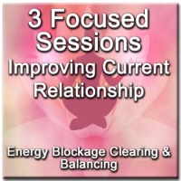 3 Focused Sessions for Improving Your Current Love Relationship - Distance Energy Blockage Clearing & Balancing