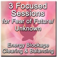 3 Focused Sessions for Fear of Unknown/Future - Distance Energy Blockage Clearing & Balancing for People