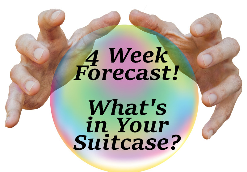 4 Week Forecast - What's in Your Suitcase?