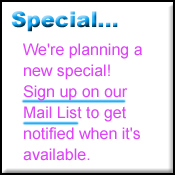 Sign up on our Mail List to get notified when a new Special is online.