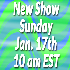 New live show Sunday Jan. 17th at 10 am