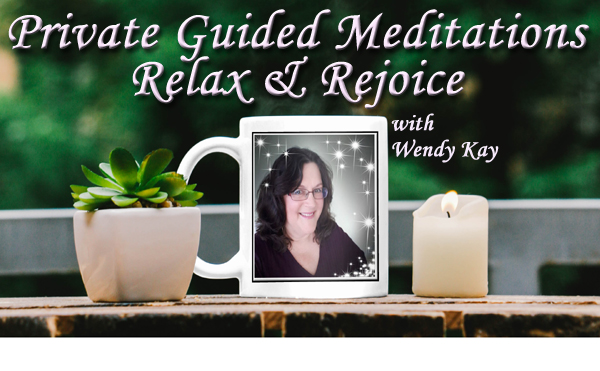 Private Guided Meditation with Wendy Kay - Relax and Rejoice