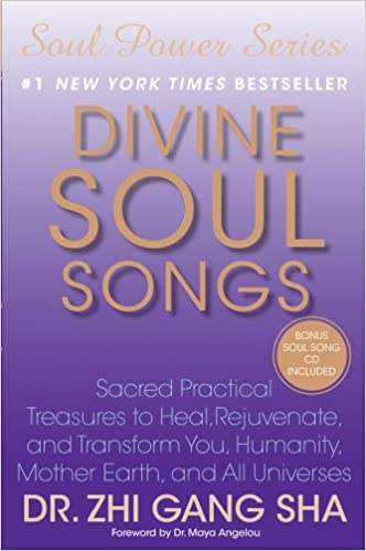 Divine Soul Songs: Sacred Practical Treasures to Heal, Rejuvenate, and Transform You, Humanity, Mother Earth, and All Universes Hardcover