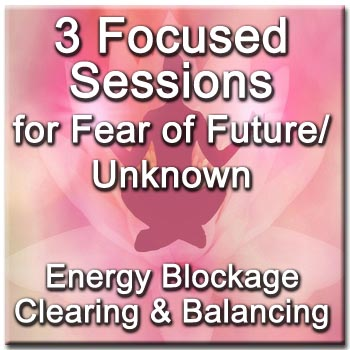 3 Focused Sessions for Fear of Unknown/Future