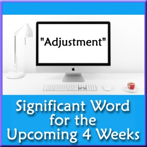 Your Significant Word for the Upcoming 4 to 6 Weeks